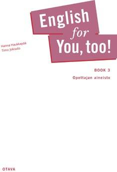 English for You, too! Book 3  Opettajan aineisto