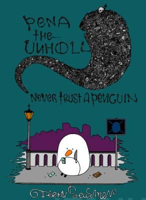 Pena The Unholy - Never Trust A Penguin