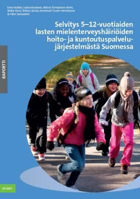 Selvitys 5-12-vuotiaiden lasten mielenterveyshäiriöiden hoito- ja kuntoutuspalvelujärjestelmästä Suomessa