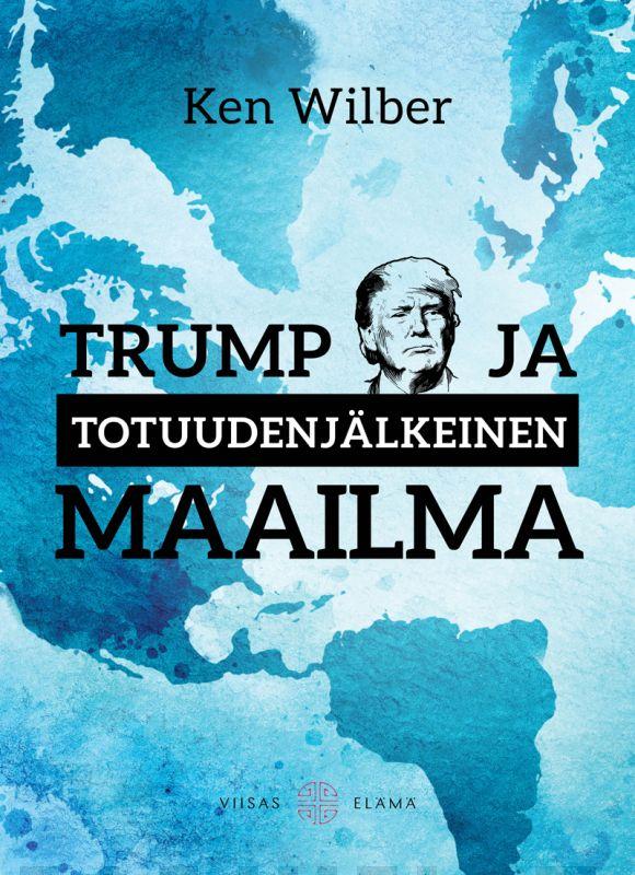 Ken Wilber: Trump ja totuuden jälkeinen maailma
