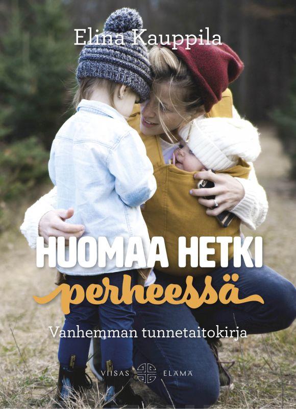 Elina Kauppila: Huomaa hetki perheessä