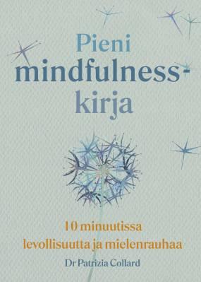 Pieni mindfulness-kirja - 10 minuutissa levollisuutta ja mielenrauhaa
