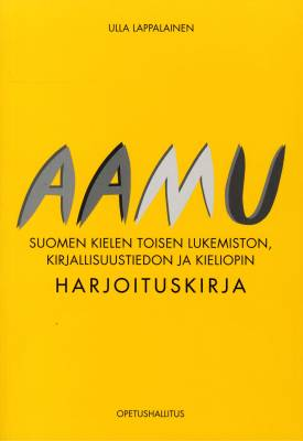 Aamu - suomen kielen toisen lukemiston, kirjallisuustiedon ja kieliopin harjoituskirja