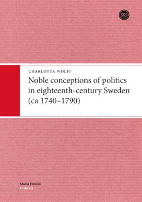Noble conceptions of politics in eighteenth-century Sweden (ca 1740-1790)