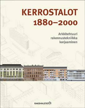 Kerrostalot 1880-2000. Arkkitehtuuri, rakennustekniikka, korjaaminen -